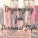 Why You Need A Personal Stylist…Like Yesterday! Organizing for Your Wardrobe & Personal Style
