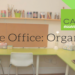 CARRIE'S TOP 6 TIPS TO ORGANIZE A PRODUCTIVE HOME OFFICE